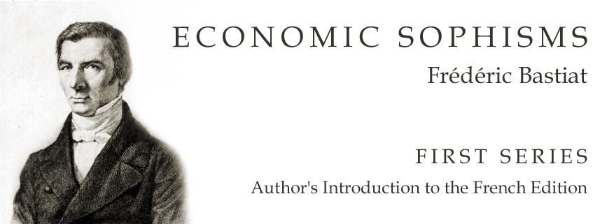 Economic Sophisms: First Series, Author's Introduction to the French Edition