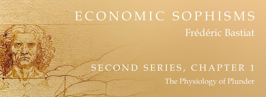 Economic Sophisms: II.1, The Physiology of Plunder
