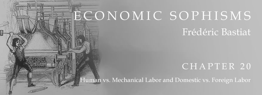 Economic Sophisms: Chapter 20, Human vs. Mechanical Labor and Domestic vs. Foreign Labor