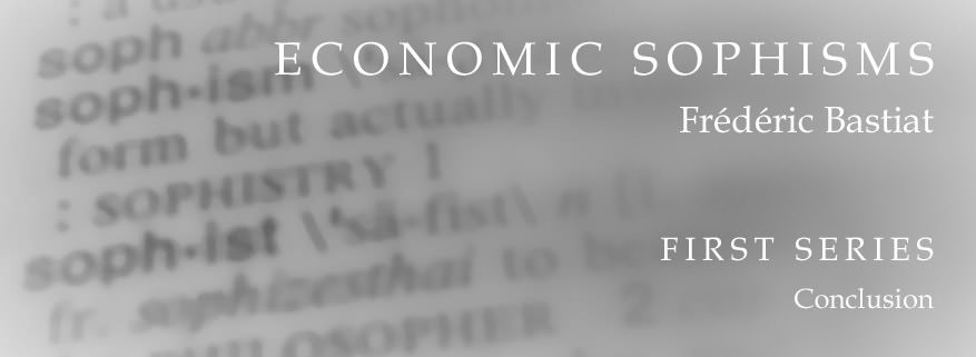 Economic Sophisms: First Series, Conclusion