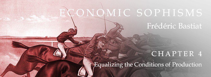Economic Sophisms: Chapter 4, Equalizing the Conditions of Production