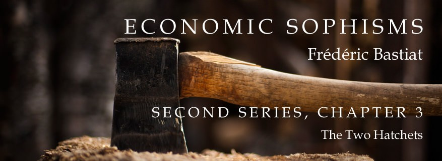 Economic Sophisms: II.3, The Two Hatchets